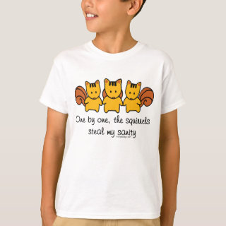 The squirrels steal my sanity Saying T-Shirt
