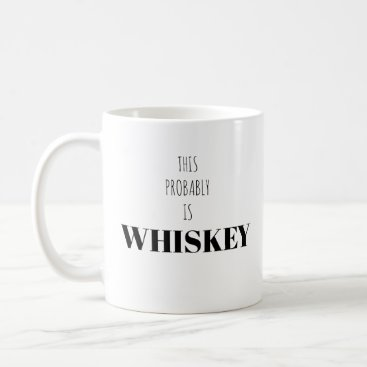 This Probably is Whiskey White Mug