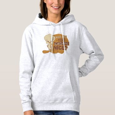 TWEETY™- Who Are You Calling Nice? Hoodie