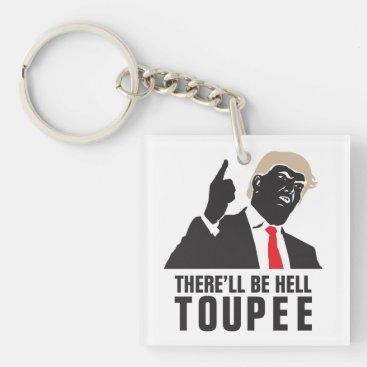 Vote for Trump or there'll be hell toupee Keychain