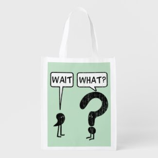 Wait, What? Grocery Bag