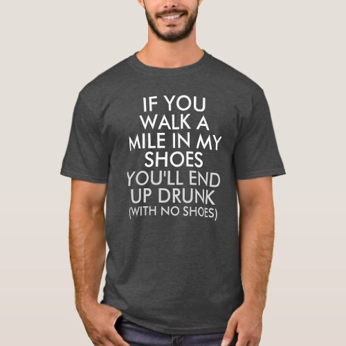Walk a Mile in My Shoes Funny Saying Dark T-Shirt
