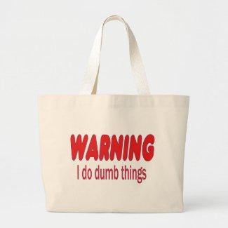 WARNING I do dumb things Bag