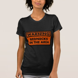 Warning Rednecks in the Area Tshirt