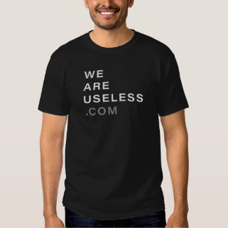 We Are Useless T-shirt