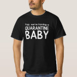 We're having a quarantine baby humour novelty T-Shirt