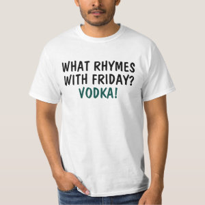 What Rhymes With Friday? Vodka Tshirt