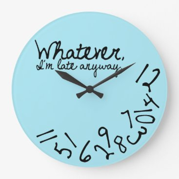 Whatever, I'm Late Anyway - light blue Large Clock