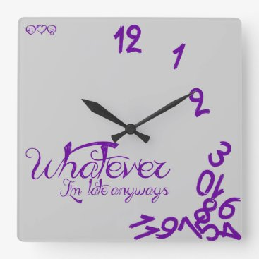 Whatever, I'm Late Anyways - #660198 Square Wall Clock
