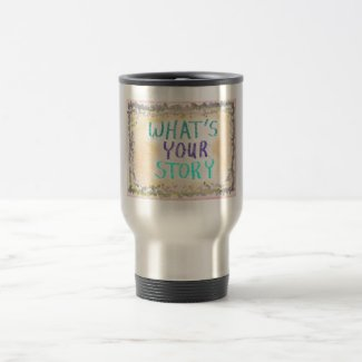 """What's Your Story"" Travel Mug"