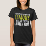 ❤️ When Life Gives You Lemons Be Glad They're Gluten T-Shirt