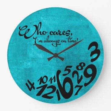 Who Cares, I'm always on time! - rustic blue Large Clock