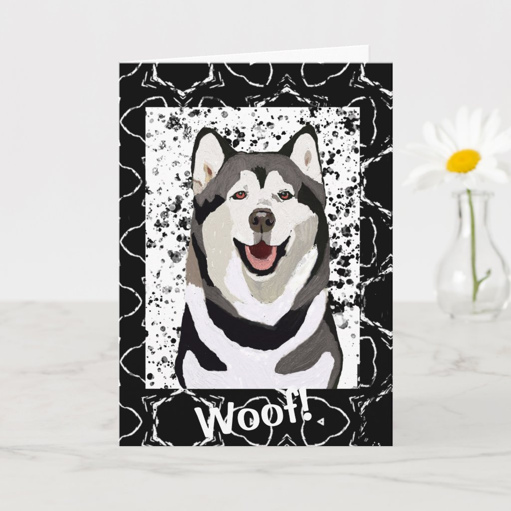 Woof! Bow-Wow! ..that about sums it up!  Husky Card