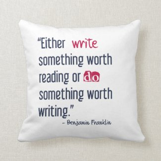 Write Something Worth Reading - Ben Franklin
