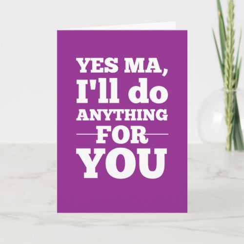 Yes Ma, I'll do anything for you Greeting Card