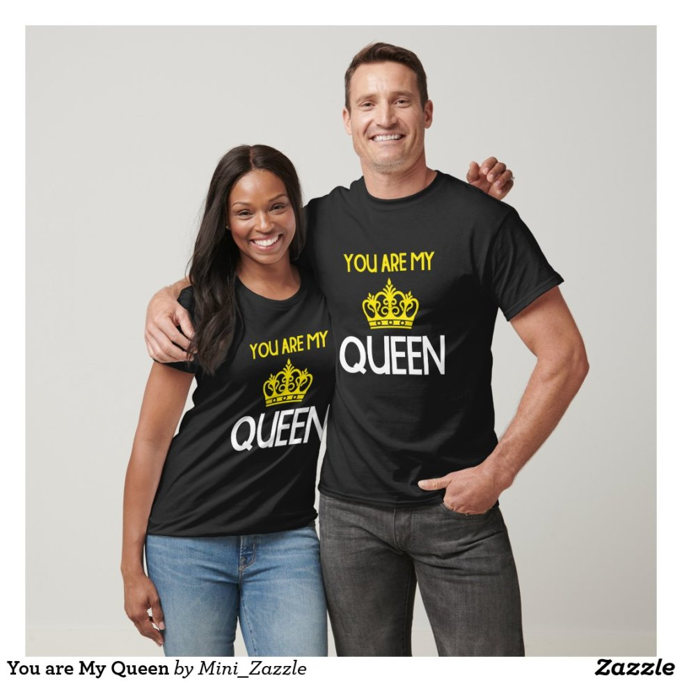 You are My Queen T-Shirt