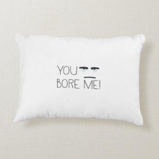 You bore me!