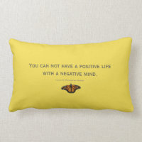 You can not have a positive life with a neg. mind lumbar pillow