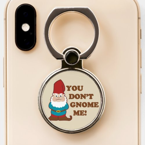 You Dont Gnome Me! Phone Ring Stand
