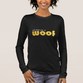 you had me at woof long sleeve T-Shirt