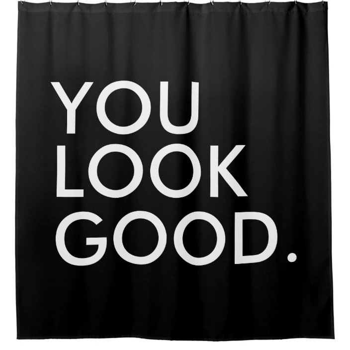 you look good funny hipster humor quote saying shower curtain zazzle com