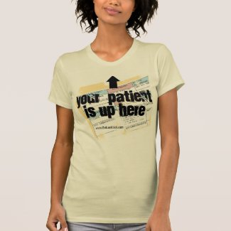 Your Patient is Up Here Shirts