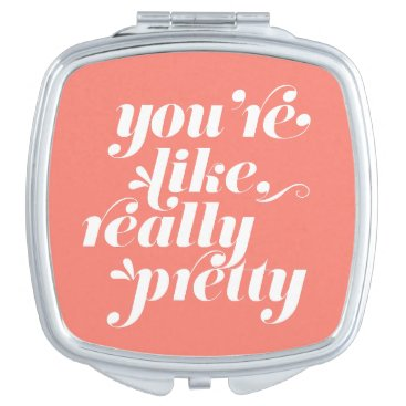 You're Like, Really Pretty | Coral & White Quote Vanity Mirror