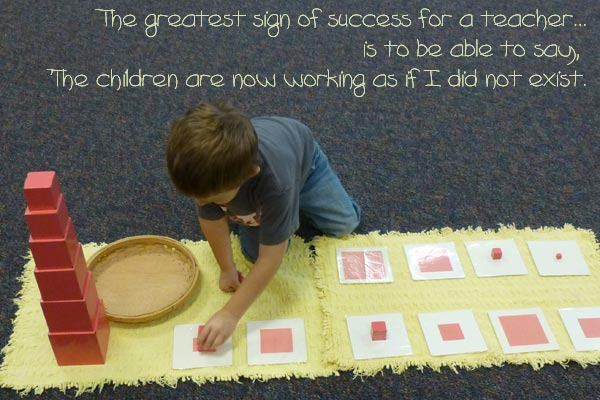 The greatest sign of success for a teacher... is to be able to say, 'The children are now working as if I did not exist.'