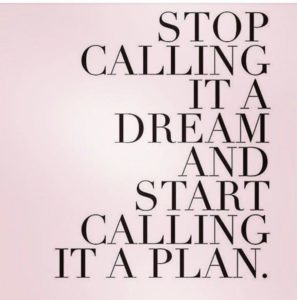 Stop Calling It a Dream and Start Calling it a Plan