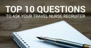 Top 10 Questions to Ask Travel Nurse Recrruiter