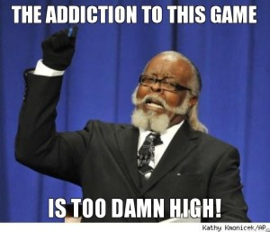 the-addiction-to-this-game-is-too-damn-high