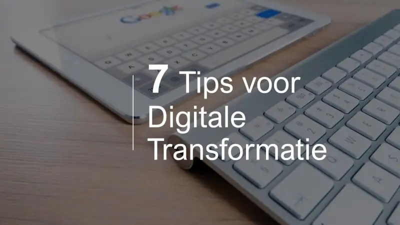7 tips digitale transformatie