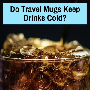 Does a Travel Mug Keep Drinks Cold