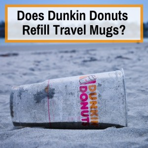 Can you use travel mug at dunkin donuts