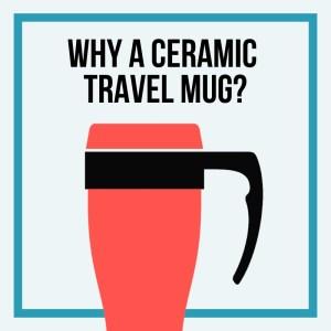 why get a ceramic travel mug