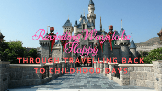 Revisiting Ways to be happy through traveling back to childhood days