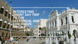 Interesting Short Day Trip to the Historical and Luxurious Macau