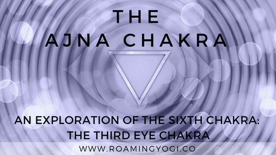 Exploring the Sixth Chakra: The Third Eye Chakra, or Ajna Chakra
