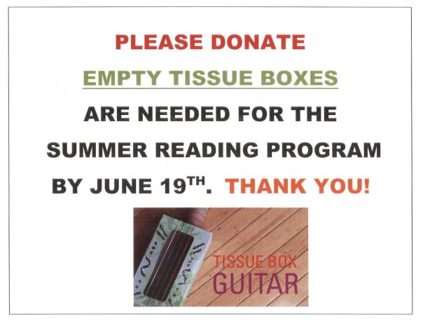 Please donate empty tissue boxes are needed for the summer reading program by June 19th. Thank you!