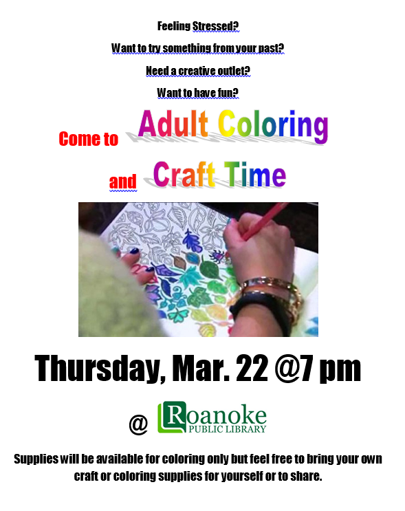 Feeling stressed? Want to try something from your past? Need a creative outlet? Want to have fun? Come to Adult Coloring and Craft Time Thursday, Mar. 22 @ 7pm at Roanoke Public Library. Supplies will be available for coloring only but feel free to bring your own craft or coloring supplies for yourself or to share.