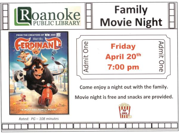 "Roanoke Public Library Family Movie Night showing ""Ferdinand"" on Friday, April 20 @ 7pm. Come enjoy a night out with the family. Movie night is free and snacks are provided."