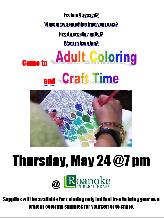 Come to Adult coloring and craft time Thursday, May 24 @7 pm @ Roanoke Public Library. Supplies will be available for coloring only but feel free to bring your own craft or coloring supplies for yourself or to share.