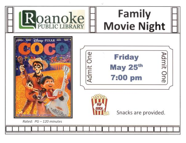 "Roanoke Public Library's Family Movie Night featuring ""Coco"" Friday May 25th at 7 pm. Rated: PG 120 minutes. Snacks provided."