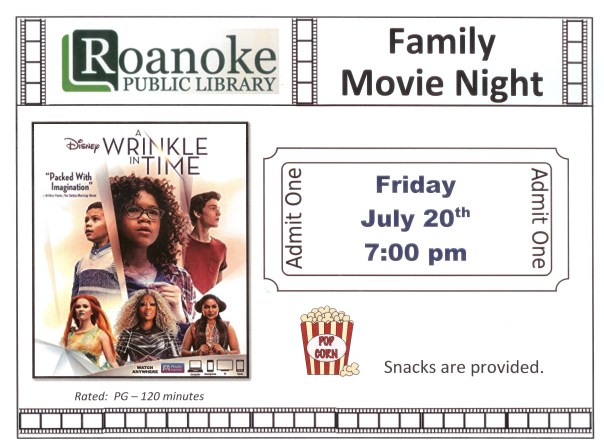 "Family Movie Night ""A wrinkle in time"" Friday July 20th 7 pm. Snacks provided. Rated PG-120 minutes"