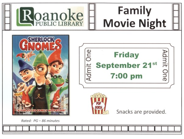 "Roanoke Public Library Family Movie Night featuring ""Sherlock Gnomes"" Friday September 21 @ 7 pm Snacks are provided. Rated PG-86 minutes."
