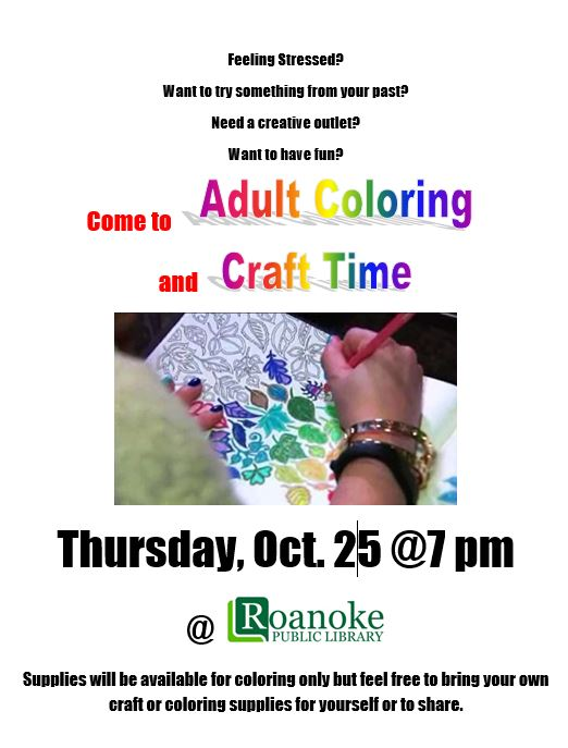 Come to Adult Coloring and Craft Time on Thursday, Oct. 25 @ 7 pm at the Roanoke Public Library. Supplies will be available for coloring only but feel free to bring your own craft or coloring supplies for yourself or to share.