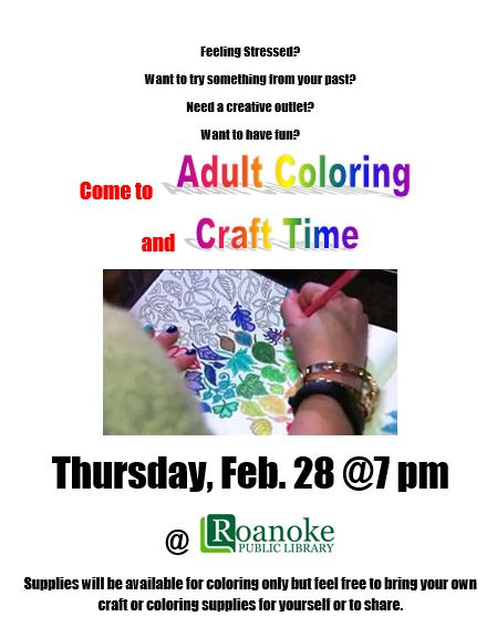 Adult Coloring and Craft Time Thursday, Feb. 28 @ 7pm at Roanoke Public Library.  Supplies will be available for coloring but feel free to bring your own craft or coloring supplies for yourself or to share.