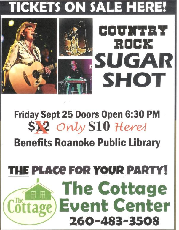 Tickets on Sale at Roanoke Public Library for Country Rock SUGAR SHOT Friday Sept. 25 Doors open 6:30pm $10 here; benefits Roanoke Public Library at the Cottage Event Center 260-483-3508