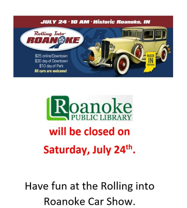 Roanoke Public Library will be closed on Saturday July 24th.  Have fun at the Rolling into Roanoke Car Show.