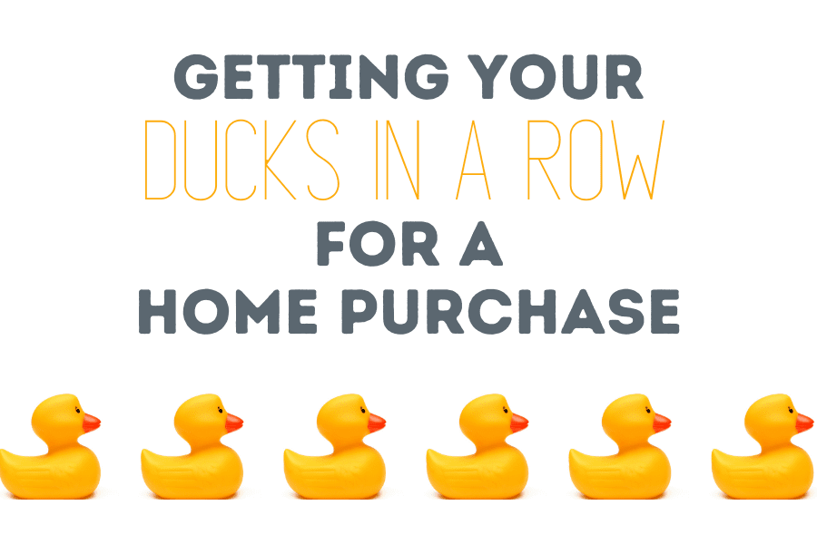 Getting Your Ducks in a Row for a Home Purchase